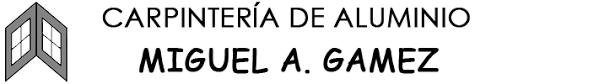 CARPINTERIA DE ALUMINIO MIGUEL ÁNGEL GÁMEZ